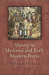 Slavery in Medieval and Early Modern Iberia (The Middle Ages Series)