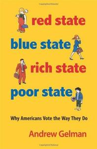 Red State, Blue State, Rich State, Poor State: Why Americans Vote the Way They Do (Expanded Edition)