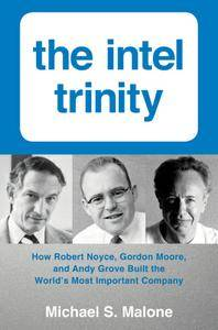 The Intel Trinity: How Robert Noyce, Gordon Moore, and Andy Grove Built the World's Most Important Company (repost)