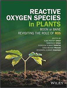 Revisiting the Role of Reactive Oxygen Species (ROS) in Plants: ROS Boon or Bane for Plants?