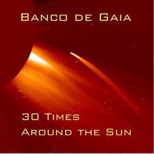 Banco De Gaia - 30 Times Around the Sun (2019)