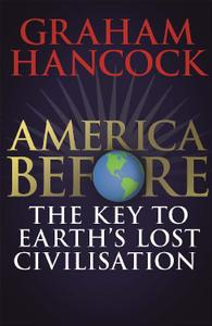 Graham Hancock - America Before: The Key to Earth's Lost Civilization