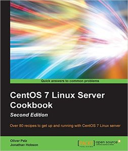 CentOS 7 Linux Server Cookbook (2nd Revised edition) (Repost)