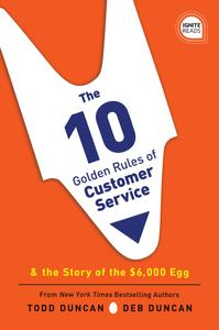 The 10 Golden Rules of Customer Service: The Story of the $6,000 Egg (Ignite Reads), 2nd Edition