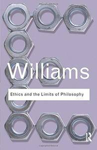 Ethics and the Limits of Philosophy (Routledge Classics)(Repost)