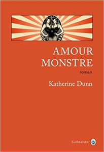 Amour monstre - Katherine Dunn
