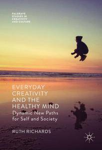 Everyday Creativity and the Healthy Mind: Dynamic New Paths for Self and Society