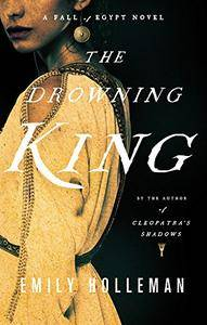The Drowning King (Fall of Egypt 2)
