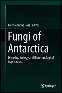 Fungi of Antarctica: Diversity, Ecology and Biotechnological Applications