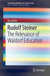 Rudolf Steiner: The Relevance of Waldorf Education (SpringerBriefs in Education)