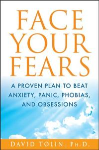 Face Your Fears: A Proven Plan to Beat Anxiety, Panic, Phobias, and Obsessions (Repost)