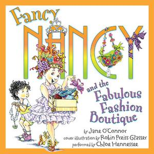 «Fancy Nancy and the Fabulous Fashion Boutique» by Jane O'Connor,Robin Preiss Glasser