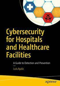 Cybersecurity for Hospitals and Healthcare Facilities: A Guide to Detection and Prevention (repost)