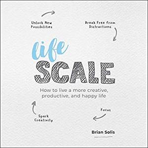 Lifescale: How to Live a More Creative, Productive and Happy Life [Audiobook]
