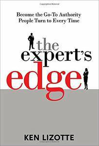 The Expert's Edge: Become the Go-To Authority People Turn to Every Time