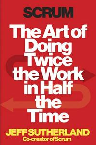 Scrum: The Art of Doing Twice the Work in Half the Time (repost)