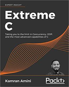 Extreme C: Taking you to the limit in Concurrency, OOP, and the most advanced capabilities of C