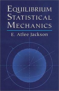 Equilibrium Statistical Mechanics (Dover Books on Physics)