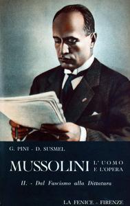 Giorgio Pini, Duilio Susmel - Mussolini. L'uomo e l'opera. Dal dal fascismo alla dittatura (1919-1925) Vol.2. (1954)