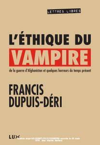 """Francis Dupuis-Déri, """"L'éthique du vampire: De la guerre d'Afghanistan et quelques horreurs du temps présent"""""""