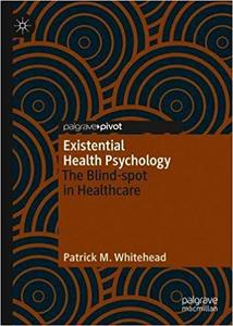 Existential Health Psychology: The Blind-spot in Healthcare