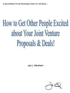 Jay Abraham - How to Get Other People Excited about Your Proposals and Deals