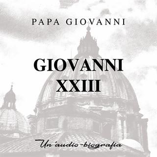 «Papa Giovanni XXIII. Un'audiobiografia» by Cinzia Spanò