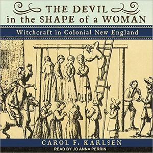 The Devil in the Shape of a Woman: Witchcraft in Colonial New England [Audiobook]