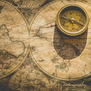 Ambientsketchbook - Amateur Cartography (2019)