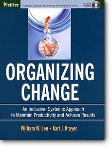 William W. Lee, Karl J. Krayer, «Organizing Change: An Inclusive, Systemic Approach to Maintain Productivity and Achieve Result