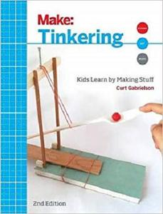 Tinkering: Kids Learn by Making Stuff (Make) [Repost]