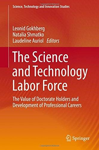 The Science and Technology Labor Force: The Value of Doctorate Holders and Development of Professional Careers