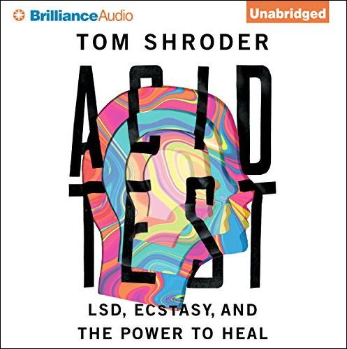 Acid Test: LSD, Ecstasy, and the Power to Heal [Audiobook]