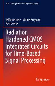 Radiation Hardened CMOS Integrated Circuits for Time-Based Signal Processing