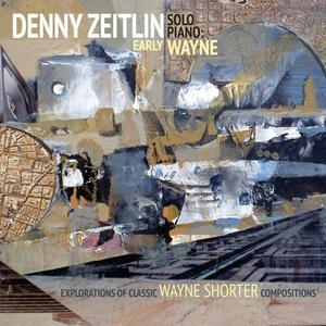 Denny Zeitlin - Early Wayne - Explorations Of Classic Wayne Shorter Compositions (Solo Piano) (2016) Official Digital Download