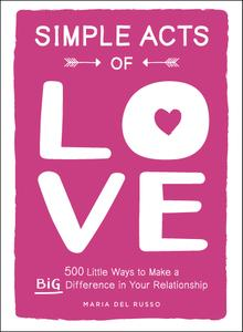 Simple Acts of Love: 500 Little Ways to Make a Big Difference in Your Relationship (Simple Acts)
