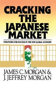 «Cracking the Japanese Market: Strategies for Success in the New Global Economy» by James Morgan