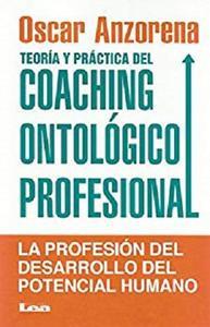 Teoría y práctica del coaching ontológico profesional: La Profesión Del Desarrollo Del Potencial Humano