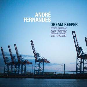 Andre Fernandes - Dream Keeper (2016) {Edition Records}