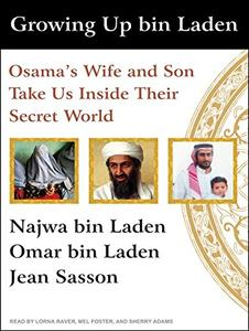 Growing Up bin Laden: Osama's Wife and Son Take Us Inside Their Secret World [Audiobook]