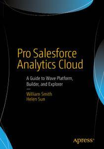 Pro Salesforce Analytics Cloud: A Guide to Wave Platform, Builder, and Explorer (Repost)