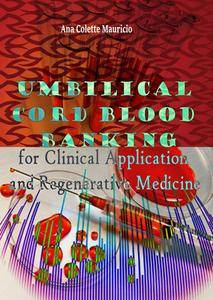 """Umbilical Cord Blood Banking for Clinical Application and Regenerative Medicine"" ed. by Ana Colette Mauricio"