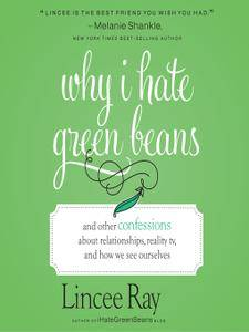 Why I Hate Green Beans: And Other Confessions About Relationships, Reality TV, and How We See Ourselves [Audiobook]
