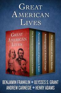 Great American Lives: The Autobiography of Benjamin Franklin, Personal Memoirs of Ulysses S. Grant, Autobiography of Andrew