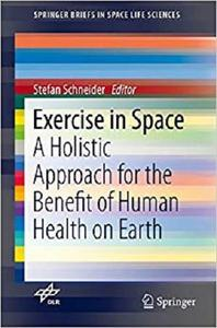 Exercise in Space A Holistic Approach for the Benefit of Human Health on Earth (Briefs in Space L...