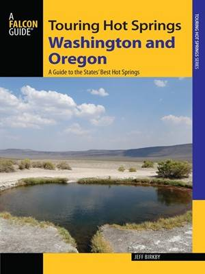 Touring Hot Springs Washington and Oregon: A Guide to the States' Best Hot Springs (2nd Edition)