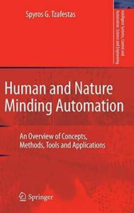 Human and Nature Minding Automation. An Overview of Concepts, Methods, Tools and Applications - Spyros G. Tzafestas