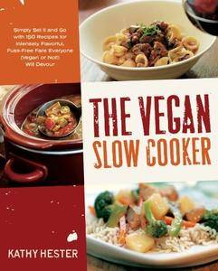 The Vegan Slow Cooker: Simply Set It and Go with 150 Recipes for Intensely Flavorful, Fuss-Free Fare Everyone (repost)