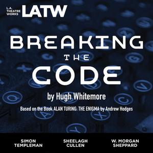 «Breaking the Code — Based on the book ALAN TURING: THE ENIGMA by Andrew Hodges» by Hugh Whitemore
