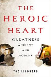 The Heroic Heart: Greatness Ancient and Modern (Repost)